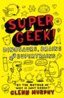 Image for Super geek!  : dinosaurs, brains and supertrains