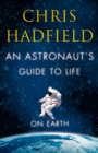 Image for An astronaut's guide to life on Earth