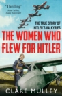 Image for The women who flew for Hitler  : the true story of Hitler's Valkyries