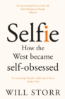 Image for Selfie  : how we became so self-obsessed and what it's doing to us