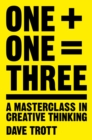 Image for One plus one equals three  : a masterclass in creative thinking