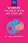 Image for Partnership working in health and social care  : what is integrated care and how can we deliver it?