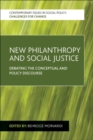 Image for New philanthropy and social justice  : debating the conceptual and policy discourse