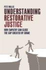 Image for Understanding restorative justice  : how empathy closes the gap created by crime