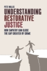 Image for Understanding restorative justice: how empathy closes the gap created by crime : 48338