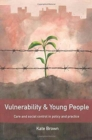 Image for Vulnerability and young people  : care and social control in policy and practice