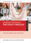 Image for Understanding the policy process  : analysing the welfare policy and practice