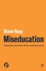 Image for Miseducation: inequality, education and the working classes