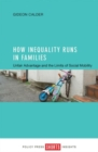 Image for How inequality runs in families  : unfair advantage and the limits of social mobility