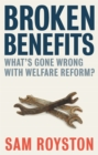 Image for Broken Benefits : What's Gone Wrong with Welfare Reform