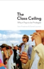 Image for The class ceiling  : why it pays to be privileged