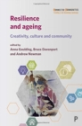 Image for Resilience and ageing  : creativity, culture and community