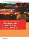 Image for Understanding theories and concepts in social policy