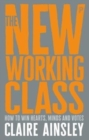 Image for The new working class  : how to win hearts, minds and votes