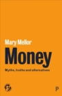 Image for Money  : myths, truths and alternatives