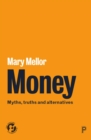 Image for Money: myths, truths and alternatives