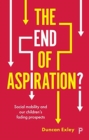 Image for The end of aspiration?  : social mobility and our children's fading prospects