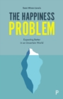 Image for The happiness problem  : expecting better in an uncertain world