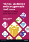Image for Practical leadership and management in healthcare  : for nurses and allied health professionals