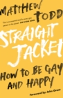 Image for Straight jacket: how to be gay and happy
