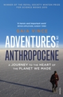 Image for Adventures in the Anthropocene: a journey to the heart of the planet we made