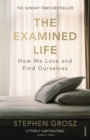 Image for The examined life: how we lose and find ourselves
