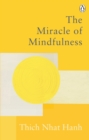Image for The miracle of mindfulness: a manual on meditation