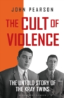 Image for The cult of violence: the untold story of the Krays