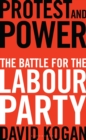 Image for Protest and power  : the battle for the Labour Party