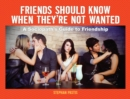 Image for Friends Should Know When They're Not Wanted : A Sociopath's Guide to Friendship