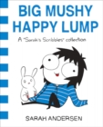 Image for Big mushy happy lump  : a Sarah Scribbles collection