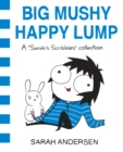 Image for Big mushy happy lump: a Sarah Scribbles collection : 2