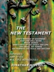 Image for THE New Testament - God's Message of Goodness, Ease and Well-Being Which Brings God's Gifts of His Spirit, His Life, His Grace, His Power, His Fairness, His Peace and His Love