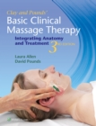 Image for Clay & Pounds' basic clinical massage therapy  : integrating anatomy and treatment