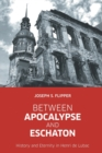 Image for Between Apocalypse and Eschaton : History and Eternity in Henri de Lubac