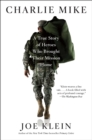 Image for Charlie Mike: A True Story of Heroes Who Brought Their Mission Home