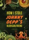 Image for How I stole Johnny Depp's alien girlfriend