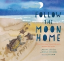 Image for Follow the Moon Home : A Tale of One Idea, Twenty Kids, and a Hundred Sea Turtles
