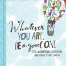 Image for Whatever you are, be a good one  : 100 inspirational quotations