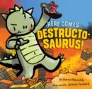 Image for Here comes Destructosaurus!