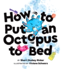 Image for How to Put an Octopus to Bed