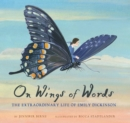 Image for On wings of words  : the extraordinary life of Emily Dickinson