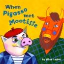 Image for When Pigasso Met Mootisse