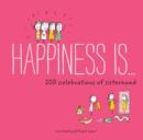 Image for Happiness Is . . . 200 Celebrations of Sisterhood