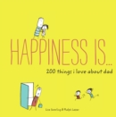 Image for Happiness Is . . . 200 Things I Love About Dad: Real People, Real Stories, and the Power of Transformation