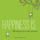 Image for Happiness Is... 500 Ways to Be in the Moment