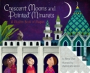 Image for Crescent moons and pointed minarets: a Muslim book of shapes