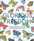 Image for Glorious Freedom : Older Women Leading Extraordinary Lives