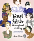 Image for Bad girls throughout history: 100 remarkable women who changed the world