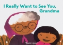 Image for I really want to see you, Grandma